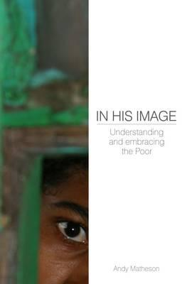 In His Image: Understanding and Embracing the Poor Andy Matheson