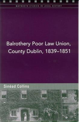 Balrothery Poor Law Union, County Dublin, 1839-51  by  Sinead Collins