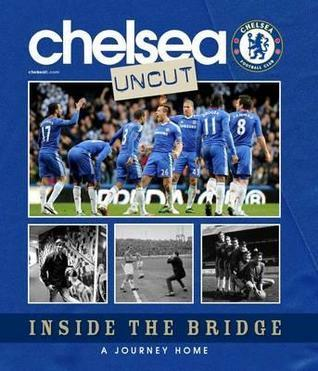 Chelsea Uncut:  Inside The Bridge - a Journey Home  by  Sport Media