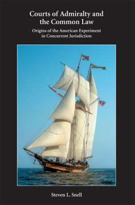 Courts of Admiralty and the Common Law: Origins of the American Experiment in Concurrent Jurisdiction  by  Steven L. Snell