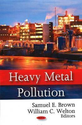 Heavy Metal Pollution  by  Samuel E. Brown