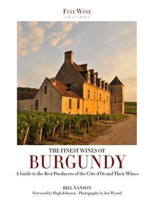 Finest Wines of Burgundy: A Guide to the Best Producers of the CT-DOr and Their Wines  by  Bill Nanson