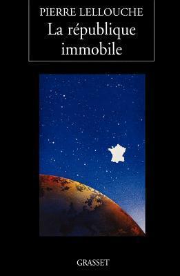 La Republique Immobile  by  Pierre Lellouche