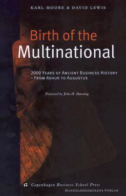 Birth of the Multinational: 2000 Years of Ancient Business History-From Ashur to Augustus Karl Moore