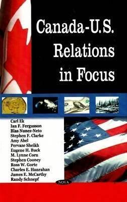 Canada-U.S. Relations in Focus  by  Carl Ek
