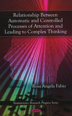 Relationship Between Automatic and Controlled Processes of Attention and Leading to Complex Thinking Rosa Angela Fabio
