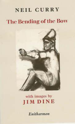 The Bending of the Bow: A Version of the Closing Books: Of Homers Odyssey with Images Jim Dine by Neil Curry