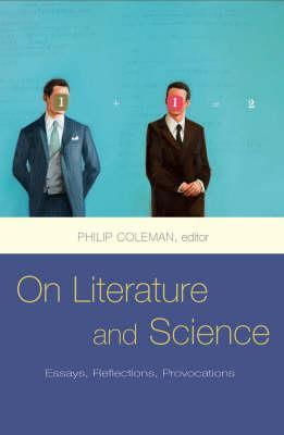 On Literature and Science: Essays, Reflections, Provocations Philip Coleman