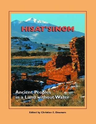 Hisatisnom: Ancient Peoples in a Land Without Water  by  Christian E. Downum