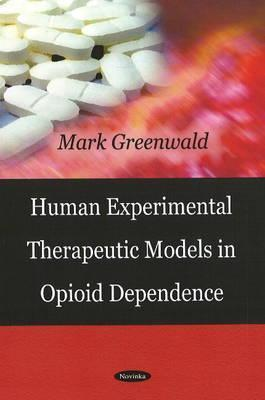 Human Experimental Therapeutic Models in Opioid Dependence Mark Greenwald