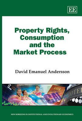 Property Rights, Consumption and the Market Process. D.E. Andersson  by  David Emanuel Andersson