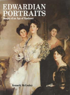 Edwardian Portraits: Images of an Age of Opulence Kenneth McConkey