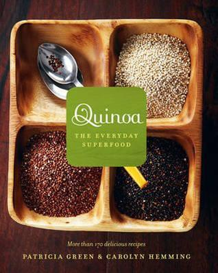 Quinoa: The Everyday Superfood. Patricia Green and Carolyn Hemming  by  Patricia Green