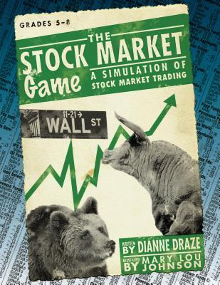 Stock Market Game: A Simulation of Stock Market Trading, Grades 5-8  by  Dianne Draze