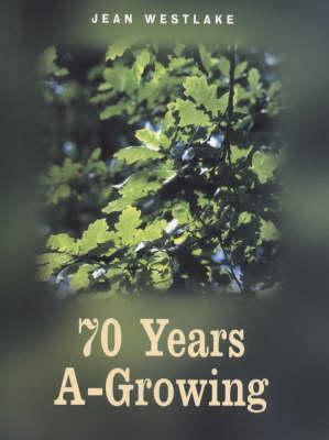 70 Years A Growing  by  Jean Westlake