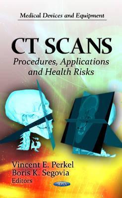 CT Scans: Procedures, Applications, and Health Risks. Editors, Vincent E. Perkel and Boris K. Segovia  by  Vincent E. Perkel