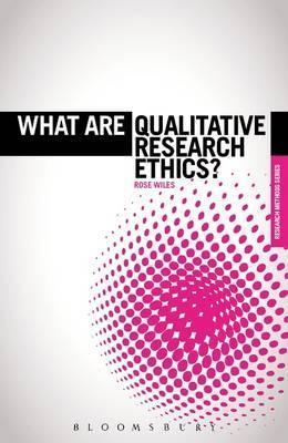 What Are Qualitative Research Ethics?  by  Rose Wiles