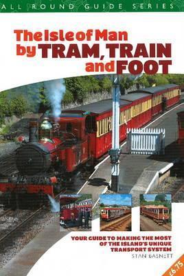 The Isle of Man  by  Tram, Train and Foot by Stan Basnett