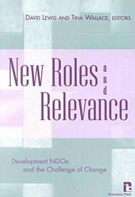 New Roles and Relevance: Development NGOs and the challenge of change David Lewis