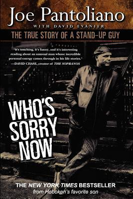 Whos Sorry Now: The True Story of a Stand-Up Guy  by  Joe Pantoliano