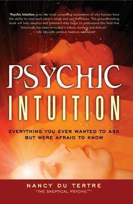 Psychic Intuition: Everything You Ever Wanted to Ask But Were Afraid to Know  by  Nancy Du Tertre
