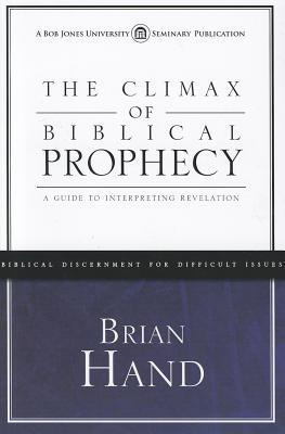The Climax of Biblical Prophecy: A Guide to Interpreting Revelation  by  Brian R. Hand