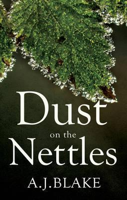 Dust on the Nettles  by  A.J. Blake