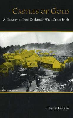 Castles of Gold: A History of New Zealands West Coast Irish  by  Lyndon Fraser