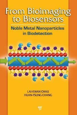 From Bioimaging to Biosensors: Noble Metal Nanoparticles in Biodetection  by  Huan-Tsung Chang