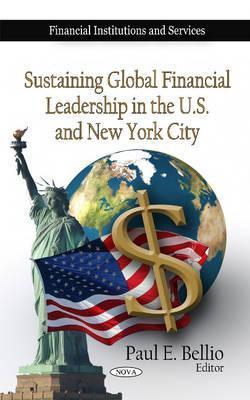 Sustaining Global Financial Leadership in the U.S. and New York City Paul E. Bellio
