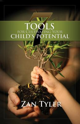 7 Tools for Cultivating Your Childs Potential Zan Tyler
