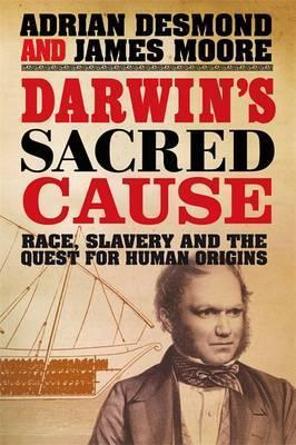 Darwins Sacred Cause:  Race Slavery And The Quest For Human Origins  by  Adrian J. Desmond