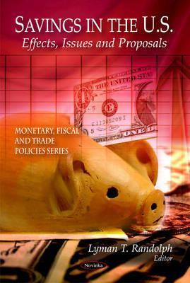 Savings in the U.S: Effects, Issues and Proposals Lyman T. Randolph