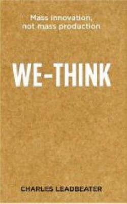 We Think: The Power Of Mass Creativity  by  Charles W. Leadbeater