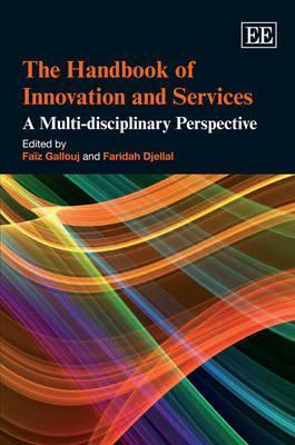 The Handbook of Innovation and Services: A Multi-Disciplinary Perspective Faiz Gallouj