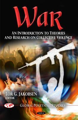 War: An Introduction to Theories and Research on Collective Violence  by  Tor G. Jakobsen