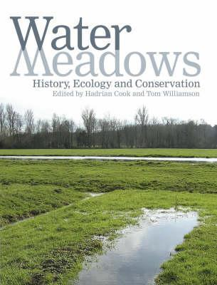 Water Meadows: History, Ecology and Conservation  by  Hadrian Cook