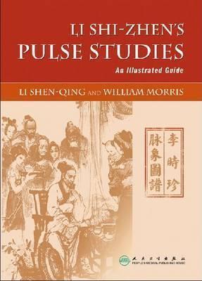 Li Shi-Zhens Pulse Studies - An Illustrated Guide Li Shen-Qing