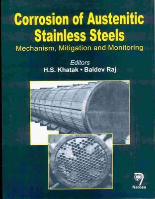 Corrosion of Austenitic Stainless Steel: Mechanism, Mitigation and Monitoring  by  H. S. Khatak