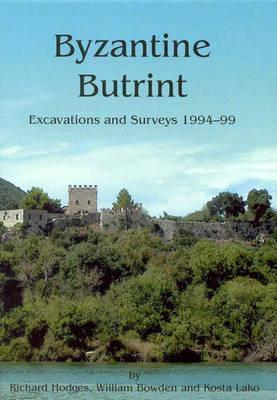 Byzantine Butrint: Excavations and Surveys 1994-99  by  William Bowden