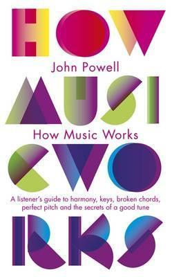How Music Works: A Listeners Guide To Harmony Keys Chords Perfect Pitch And Otheh  by  John        Powell