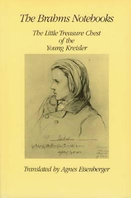The Brahms Notebooks: The Treasure-Chest of the Young Kreisler Translated  by  Agnes Eisenberger