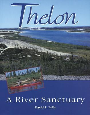 Thelon: A River Sanctuary  by  David F. Pelly