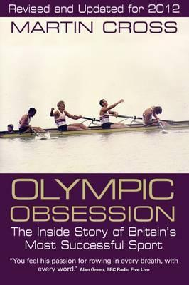 Olympic Obsession: The Inside Story of Britains Most Successful Sport. Martin Cross  by  Martin Cross