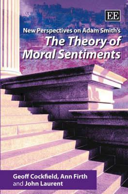 New Perspectives On Adam Smiths The Theory Of Moral Sentiments Geoff Cockfield