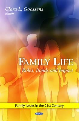Family Life: Roles, Bonds and Impact  by  Clara L. Goossens