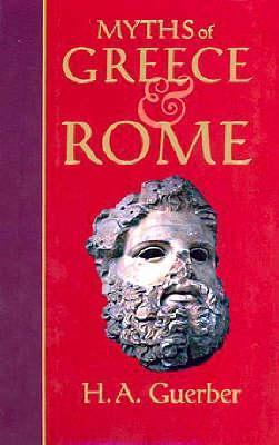 Myths Of Greece And Rome  by  H.A. Guerber