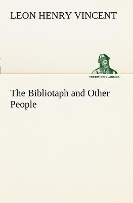 The Bibliotaph and Other People Leon H. Vincent