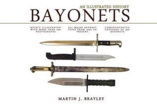 Bayonets: An Illustrated History. Martin J. Brayley  by  Martin Brayley