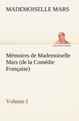 Memoires de Mademoiselle Mars (Volume I) (de La Comedie Francaise)  by  Mademoiselle Mars